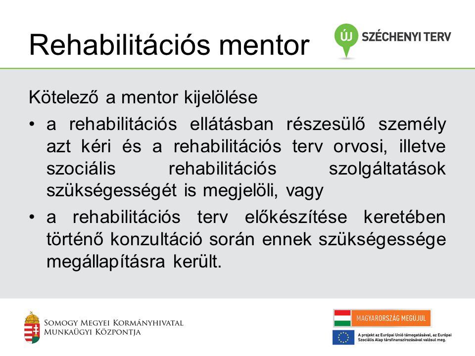 Rehabilitációs mentor Kötelező a mentor kijelölése •a rehabilitációs ellátásban részesülő személy azt kéri és a rehabilitációs terv orvosi, illetve sz