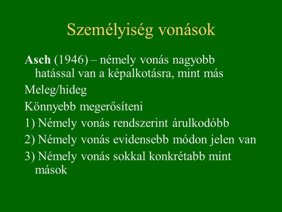 Személyiség vonások Asch (1946) – némely vonás nagyobb hatással van a képalkotásra, mint más Meleg/hideg Könnyebb megerősíteni 1) Némely vonás rendsze