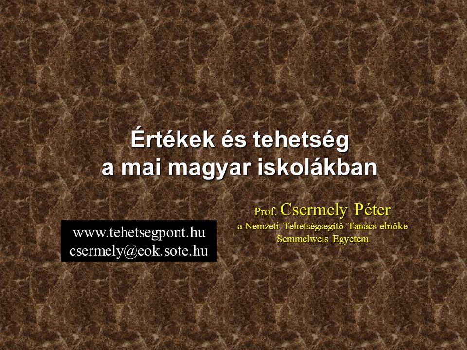 Prof. Csermely Péter a Nemzeti Tehetségsegítő Tanács elnöke Semmelweis Egyetem Értékek és tehetség a mai magyar iskolákban www.tehetsegpont.hu csermel