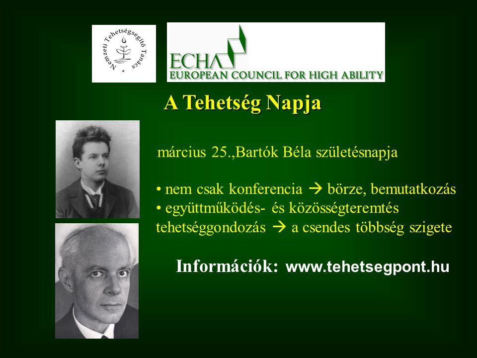 A Tehetség Napja március 25.,Bartók Béla születésnapja • nem csak konferencia  börze, bemutatkozás • együttműködés- és közösségteremtés tehetséggondo