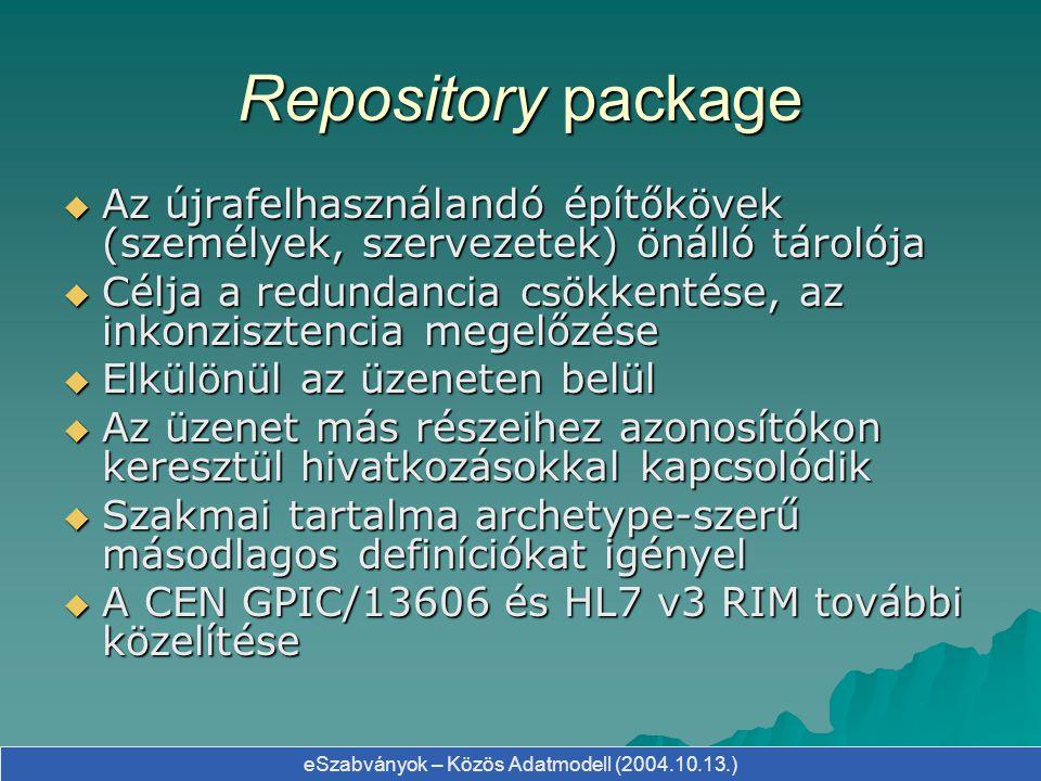 eSzabványok – Közös Adatmodell (2004.10.13.) Repository package  Az újrafelhasználandó építőkövek (személyek, szervezetek) önálló tárolója  Célja a