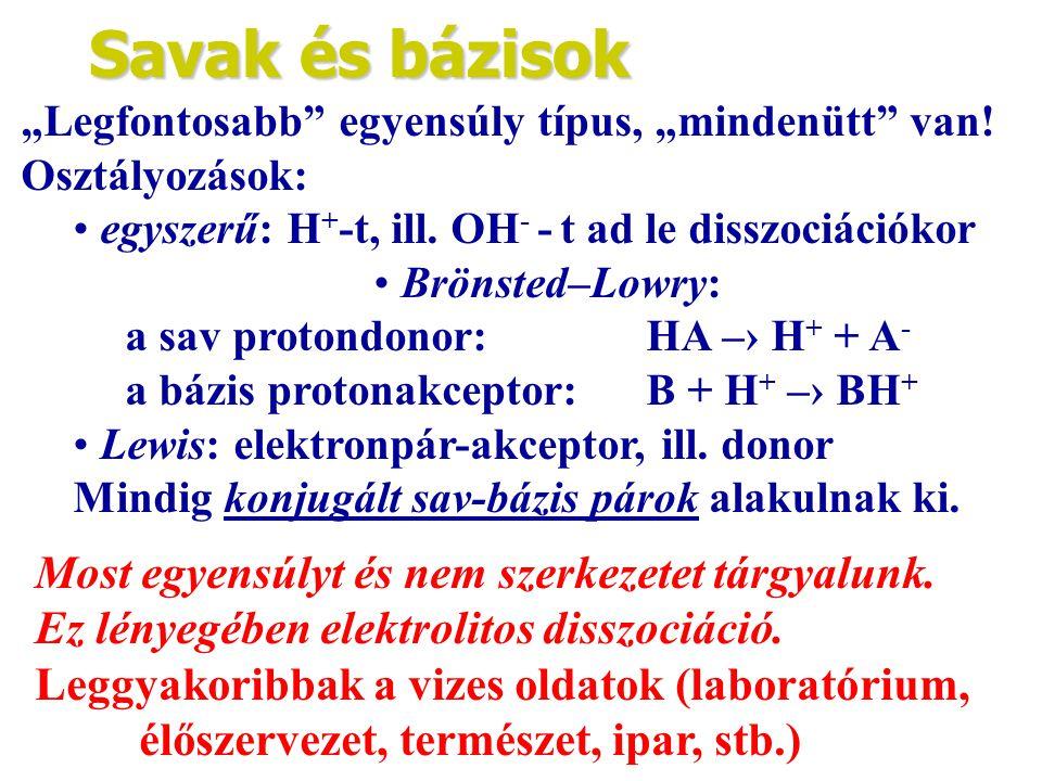 """Savak és bázisok """"Legfontosabb"""" egyensúly típus, """"mindenütt"""" van! Osztályozások: • egyszerű: H + -t, ill. OH - - t ad le disszociációkor • Brönsted–Lo"""