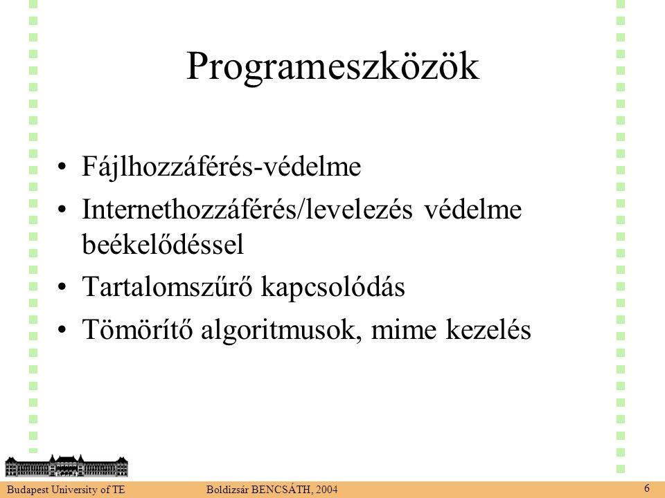 Budapest University of TE Boldizsár BENCSÁTH, 2004 6 Programeszközök •Fájlhozzáférés-védelme •Internethozzáférés/levelezés védelme beékelődéssel •Tartalomszűrő kapcsolódás •Tömörítő algoritmusok, mime kezelés