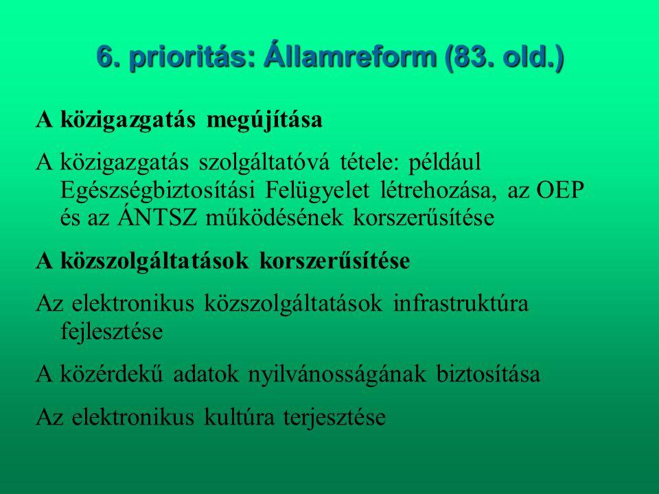 6. prioritás: Államreform (83. old.) A közigazgatás megújítása A közigazgatás szolgáltatóvá tétele: például Egészségbiztosítási Felügyelet létrehozása