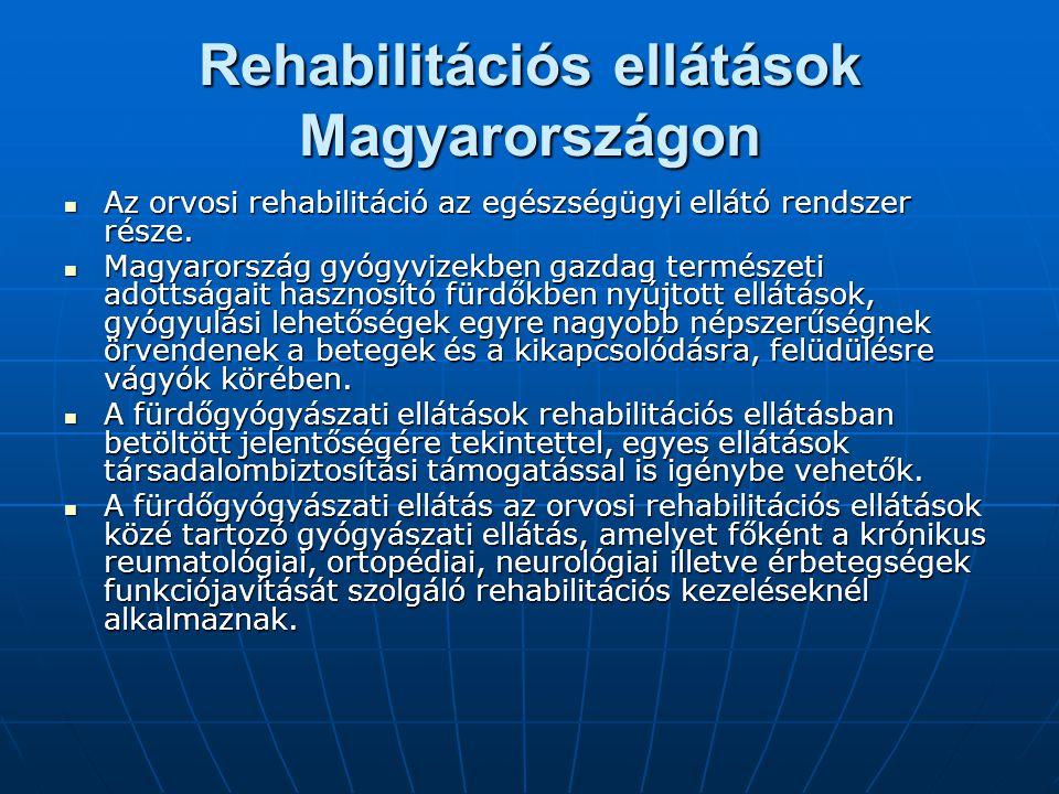Rehabilitációs ellátások Magyarországon  Az orvosi rehabilitáció az egészségügyi ellátó rendszer része.  Magyarország gyógyvizekben gazdag természet