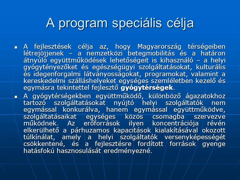 A program speciális célja  A fejlesztések célja az, hogy Magyarország térségeiben létrejöjjenek – a nemzetközi betegmobilitás és a határon átnyúló eg