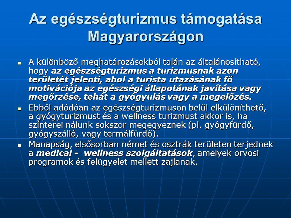 Az egészségturizmus támogatása Magyarországon  A különböző meghatározásokból talán az általánosítható, hogy az egészségturizmus a turizmusnak azon te