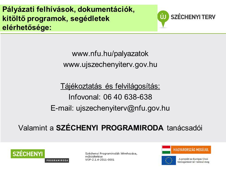 www.nfu.hu/palyazatok www.ujszechenyiterv.gov.hu Tájékoztatás és felvilágosítás: Infovonal: 06 40 638-638 E-mail: ujszechenyiterv@nfu.gov.hu Valamint a SZÉCHENYI PROGRAMIRODA tanácsadói Pályázati felhívások, dokumentációk, kitöltő programok, segédletek elérhetősége: