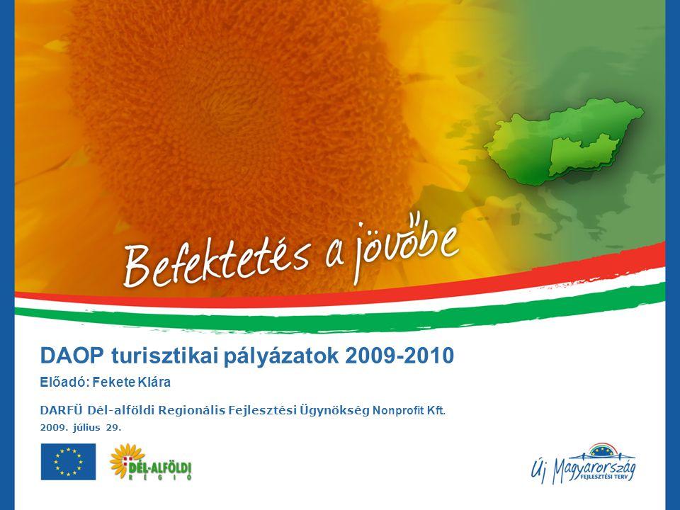 DAOP turisztikai pályázatok 2009-2010 Előadó: Fekete Klára DARFÜ Dél-alföldi Regionális Fejlesztési Ügynökség Nonprofit Kft. 2009. július 29.