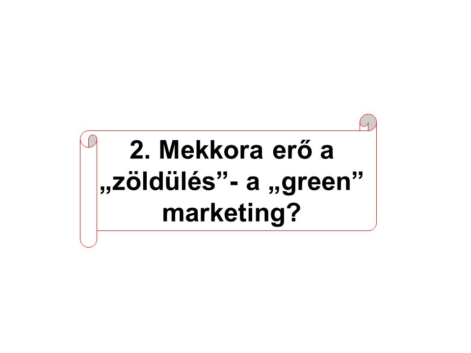 "2. Mekkora erő a ""zöldülés - a ""green marketing?"