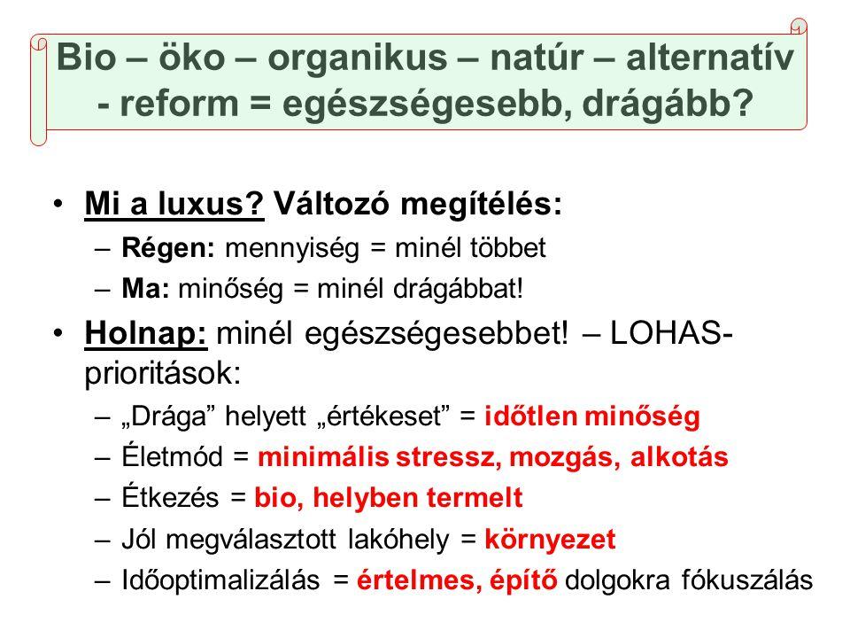 Bio – öko – organikus – natúr – alternatív - reform = egészségesebb, drágább? •Mi a luxus? Változó megítélés: –Régen: mennyiség = minél többet –Ma: mi
