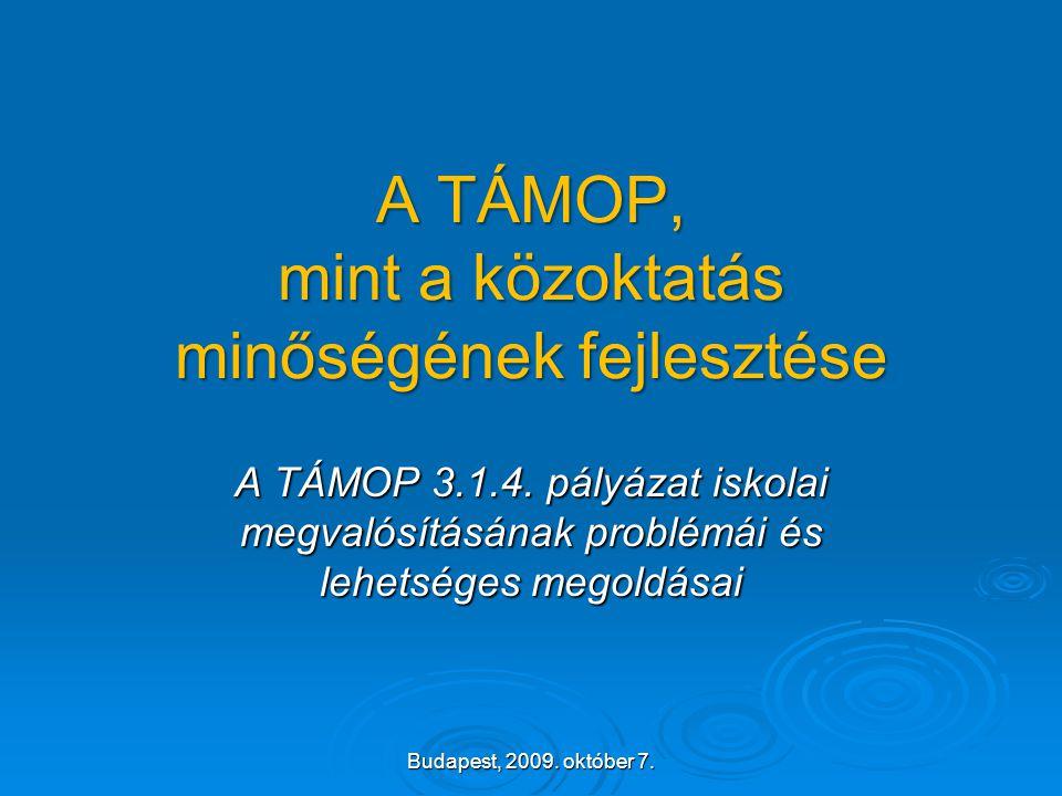 A TÁMOP, mint a közoktatás minőségének fejlesztése A TÁMOP 3.1.4. pályázat iskolai megvalósításának problémái és lehetséges megoldásai Budapest, 2009.