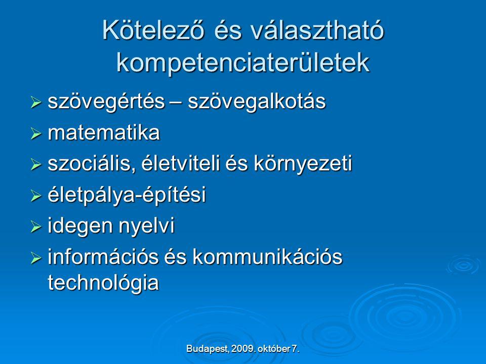 Budapest, 2009. október 7. Kötelező és választható kompetenciaterületek  szövegértés – szövegalkotás  matematika  szociális, életviteli és környeze