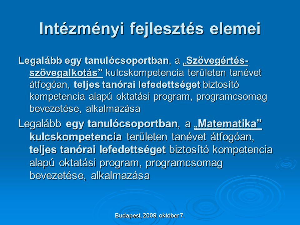 """Budapest, 2009. október 7. Intézményi fejlesztés elemei Legalább egy tanulócsoportban, a """"Szövegértés- szövegalkotás"""" kulcskompetencia területen tanév"""