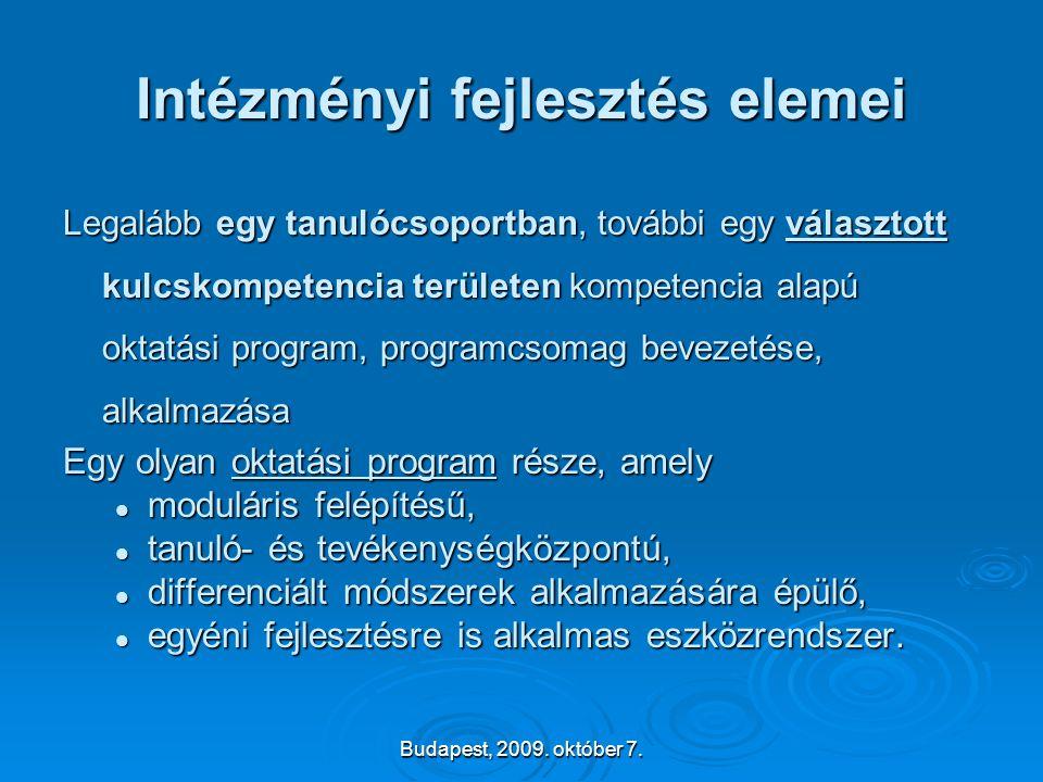 Budapest, 2009. október 7. Intézményi fejlesztés elemei Legalább egy tanulócsoportban, további egy választott kulcskompetencia területen kompetencia a
