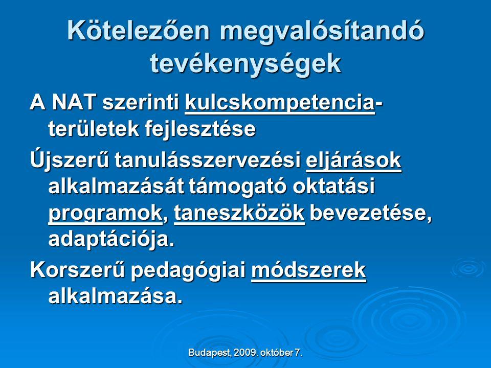 Budapest, 2009. október 7. Kötelezően megvalósítandó tevékenységek A NAT szerinti kulcskompetencia- területek fejlesztése Újszerű tanulásszervezési el