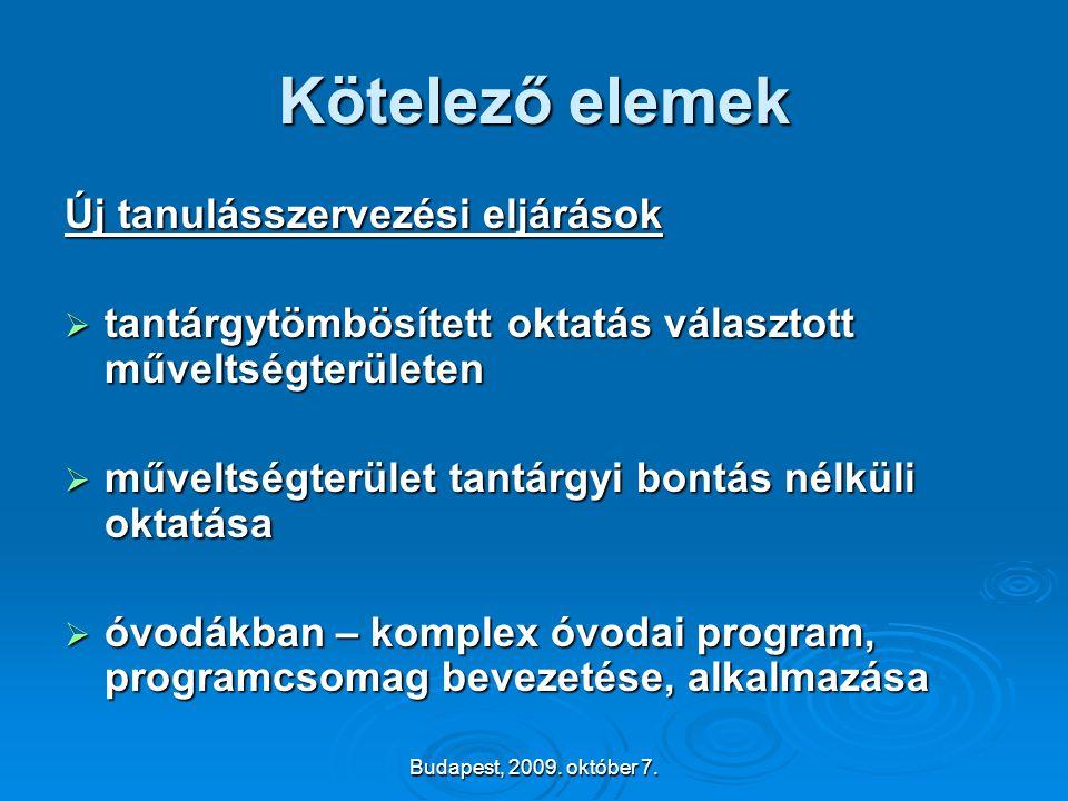 Budapest, 2009. október 7. Kötelező elemek Új tanulásszervezési eljárások  tantárgytömbösített oktatás választott műveltségterületen  műveltségterül