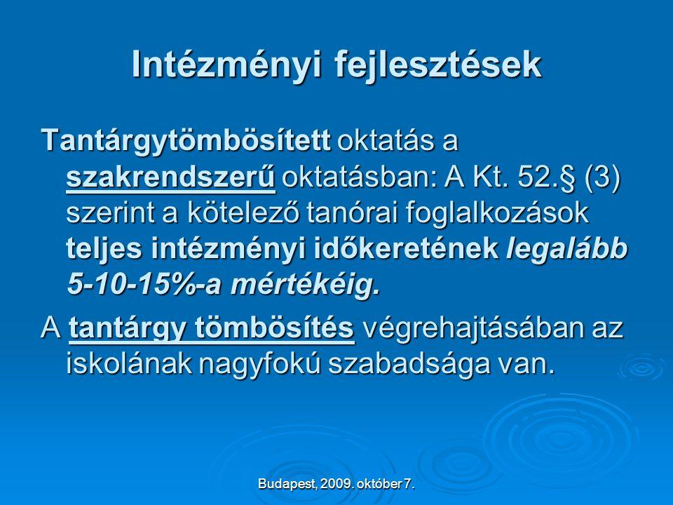 Budapest, 2009. október 7. Intézményi fejlesztések Tantárgytömbösített oktatás a szakrendszerű oktatásban: A Kt. 52.§ (3) szerint a kötelező tanórai f
