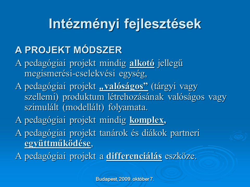 Budapest, 2009. október 7. Intézményi fejlesztések A PROJEKT MÓDSZER A pedagógiai projekt mindig alkotó jellegű megismerési-cselekvési egység, A pedag