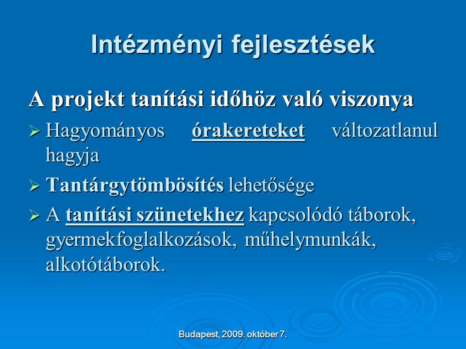 Budapest, 2009. október 7. Intézményi fejlesztések A projekt tanítási időhöz való viszonya  Hagyományos órakereteket változatlanul hagyja  Tantárgyt