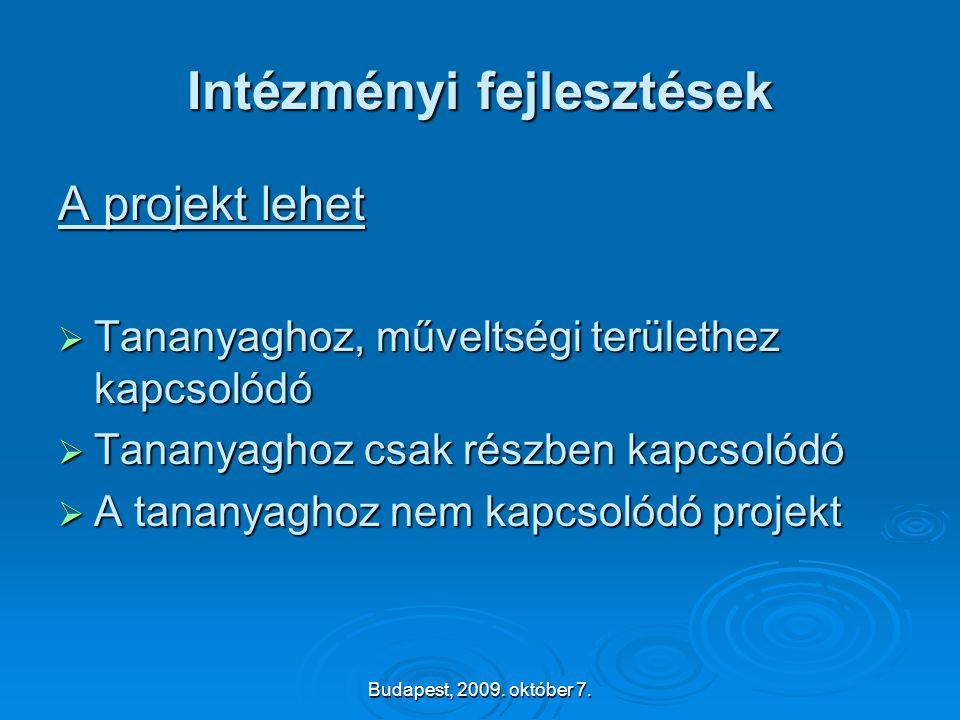 Budapest, 2009. október 7. Intézményi fejlesztések A projekt lehet  Tananyaghoz, műveltségi területhez kapcsolódó  Tananyaghoz csak részben kapcsoló
