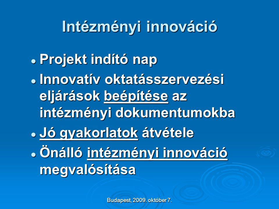 Budapest, 2009. október 7. Intézményi innováció  Projekt indító nap  Innovatív oktatásszervezési eljárások beépítése az intézményi dokumentumokba 
