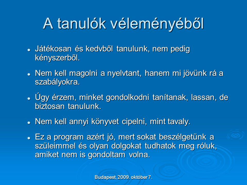 Budapest, 2009. október 7. A tanulók véleményéből  Játékosan és kedvből tanulunk, nem pedig kényszerből.  Nem kell magolni a nyelvtant, hanem mi jöv