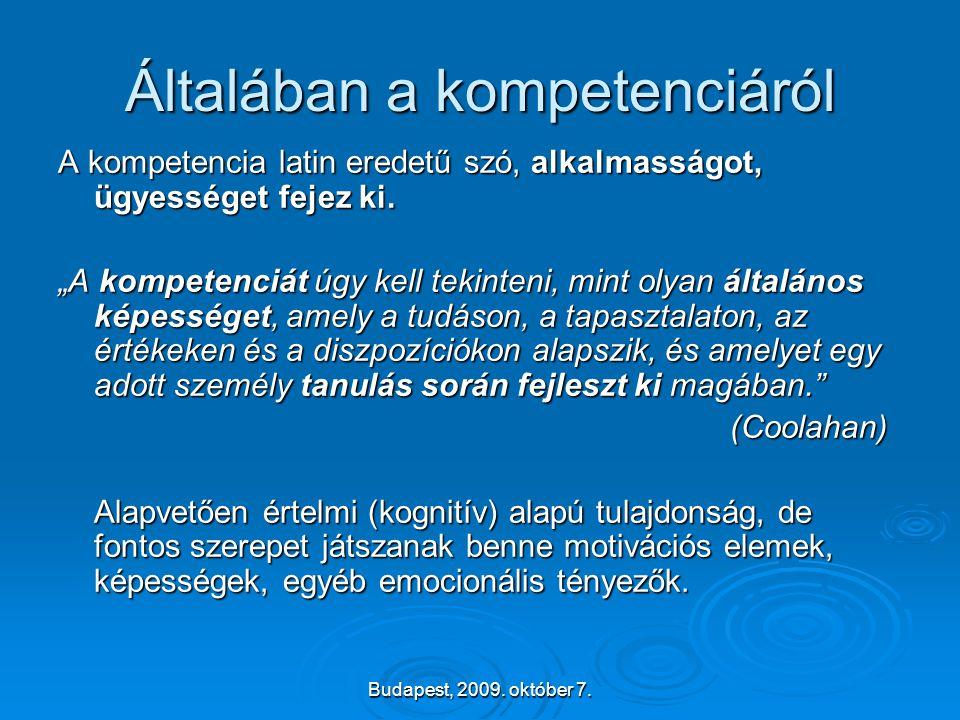 """Budapest, 2009. október 7. Általában a kompetenciáról A kompetencia latin eredetű szó, alkalmasságot, ügyességet fejez ki. """"A kompetenciát úgy kell te"""