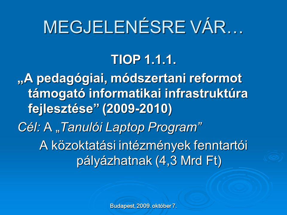 """Budapest, 2009. október 7. MEGJELENÉSRE VÁR… TIOP 1.1.1. """"A pedagógiai, módszertani reformot támogató informatikai infrastruktúra fejlesztése"""" (2009-2"""