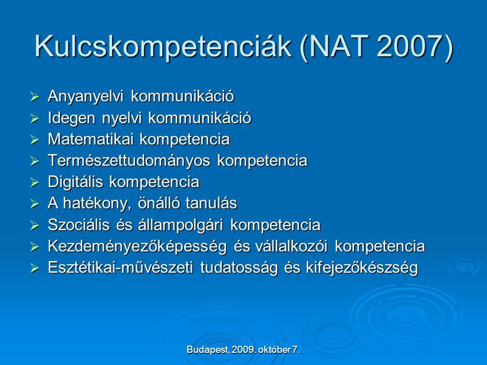 Budapest, 2009. október 7. Kulcskompetenciák (NAT 2007)  Anyanyelvi kommunikáció  Idegen nyelvi kommunikáció  Matematikai kompetencia  Természettu