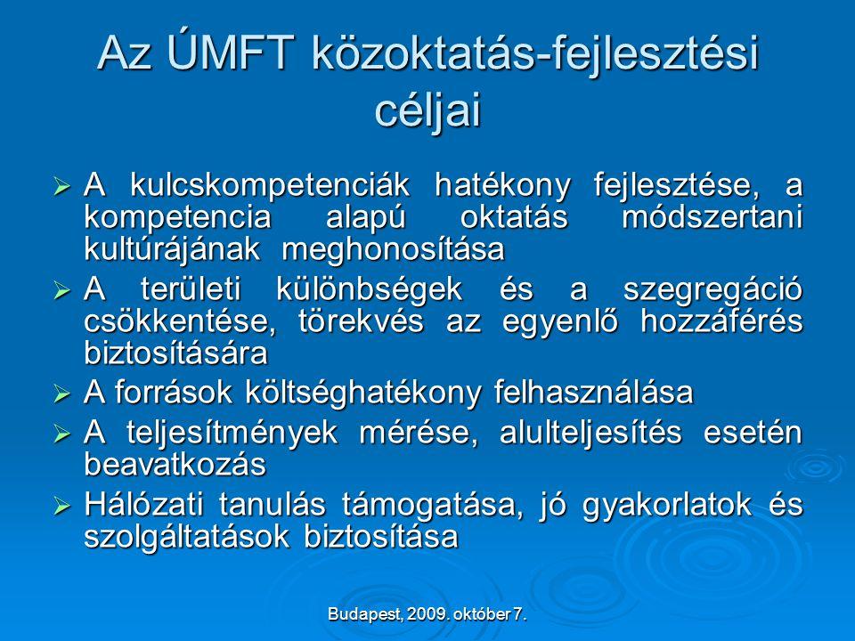 Budapest, 2009. október 7. Az ÚMFT közoktatás-fejlesztési céljai  A kulcskompetenciák hatékony fejlesztése, a kompetencia alapú oktatás módszertani k