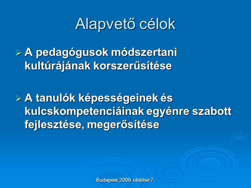 Budapest, 2009. október 7. Alapvető célok  A pedagógusok módszertani kultúrájának korszerűsítése  A tanulók képességeinek és kulcskompetenciáinak eg