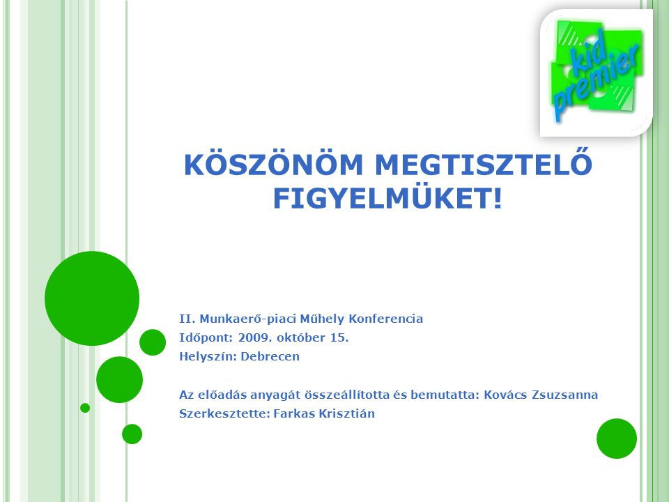 KÖSZÖNÖM MEGTISZTELŐ FIGYELMÜKET! II. Munkaerő-piaci Műhely Konferencia Időpont: 2009. október 15. Helyszín: Debrecen Az előadás anyagát összeállított