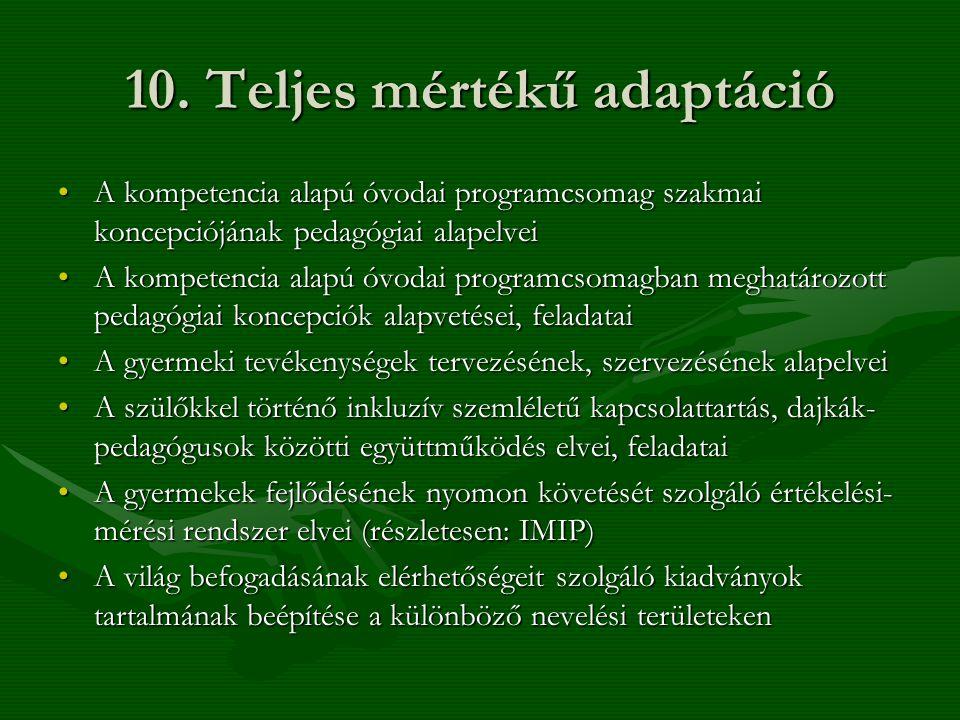 10. Teljes mértékű adaptáció •A kompetencia alapú óvodai programcsomag szakmai koncepciójának pedagógiai alapelvei •A kompetencia alapú óvodai program