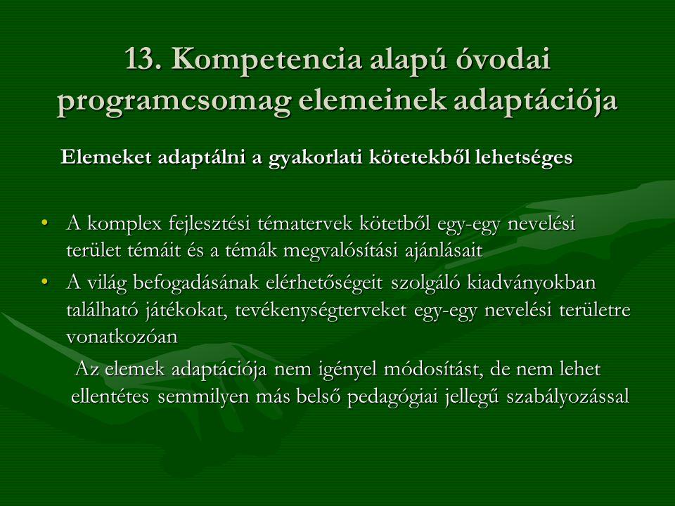 13. Kompetencia alapú óvodai programcsomag elemeinek adaptációja Elemeket adaptálni a gyakorlati kötetekből lehetséges Elemeket adaptálni a gyakorlati