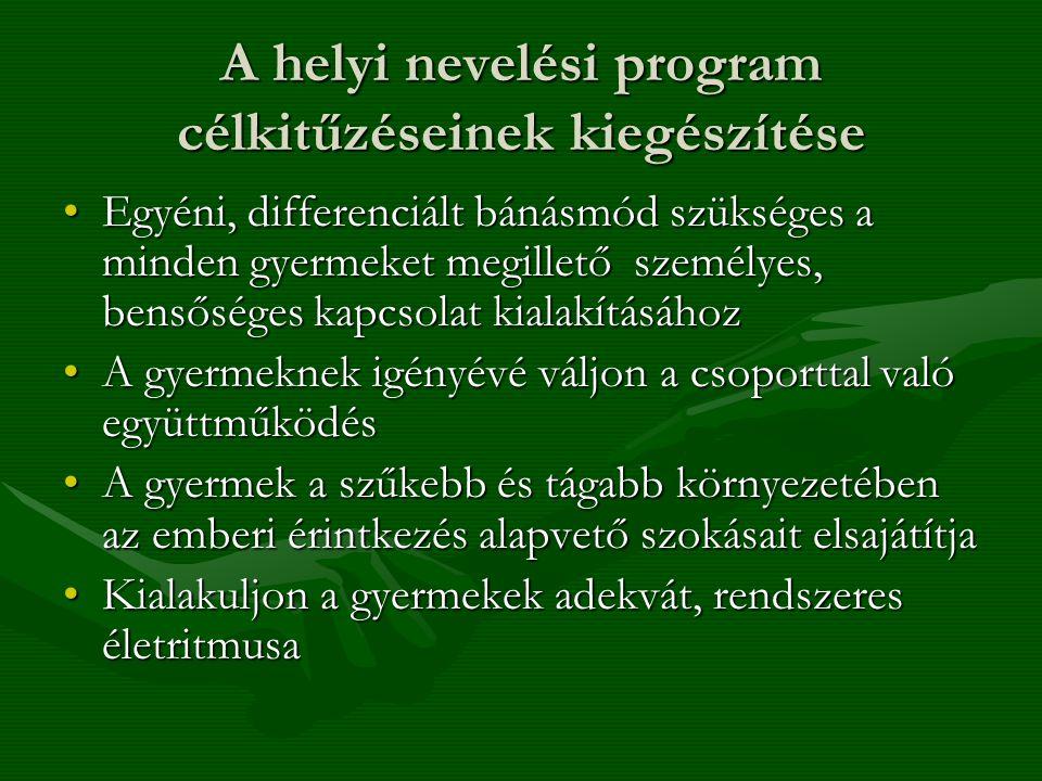 A helyi nevelési program célkitűzéseinek kiegészítése •Egyéni, differenciált bánásmód szükséges a minden gyermeket megillető személyes, bensőséges kap