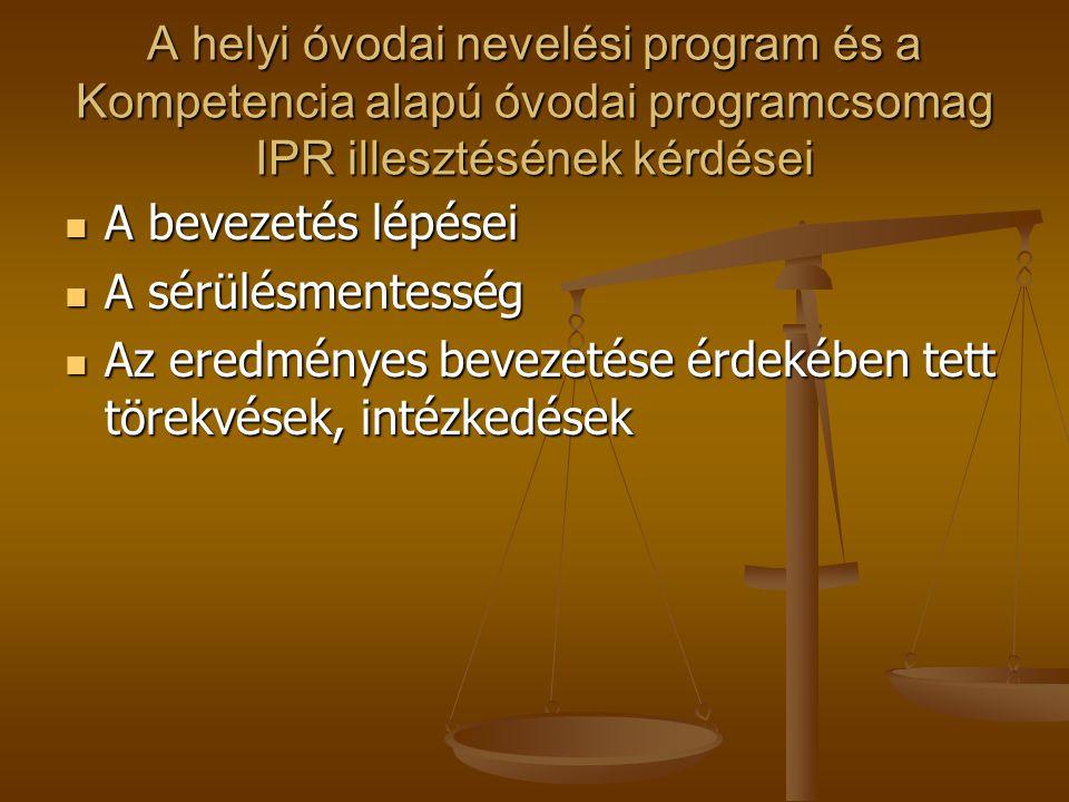 A helyi óvodai nevelési program és a Kompetencia alapú óvodai programcsomag IPR illesztésének kérdései  A bevezetés lépései  A sérülésmentesség  Az eredményes bevezetése érdekében tett törekvések, intézkedések