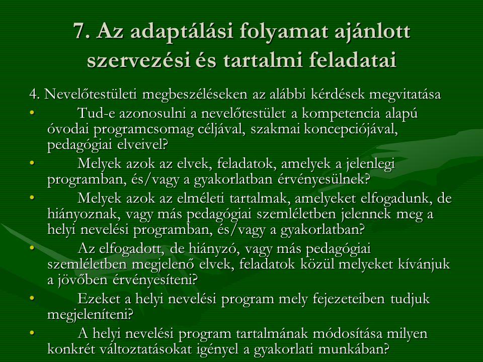 7. Az adaptálási folyamat ajánlott szervezési és tartalmi feladatai 4. Nevelőtestületi megbeszéléseken az alábbi kérdések megvitatása •Tud-e azonosuln