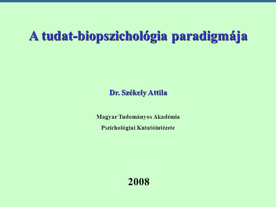 A tudat-biopszichológia paradigmája A tudat-biopszichológia paradigmája Dr.