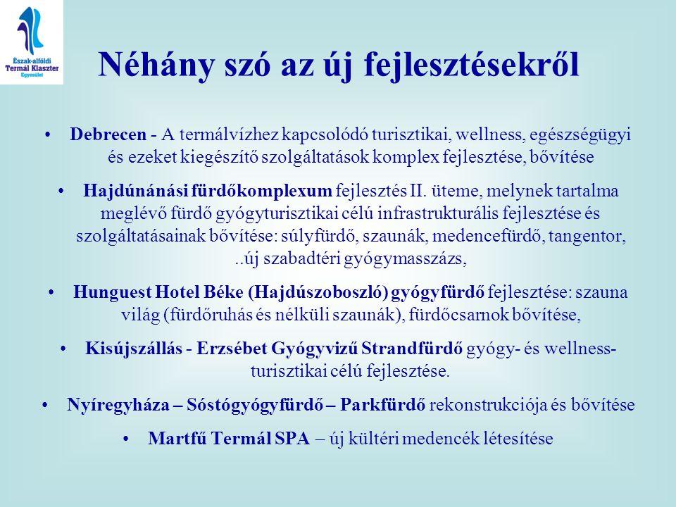 •Debrecen - A termálvízhez kapcsolódó turisztikai, wellness, egészségügyi és ezeket kiegészítő szolgáltatások komplex fejlesztése, bővítése •Hajdúnáná