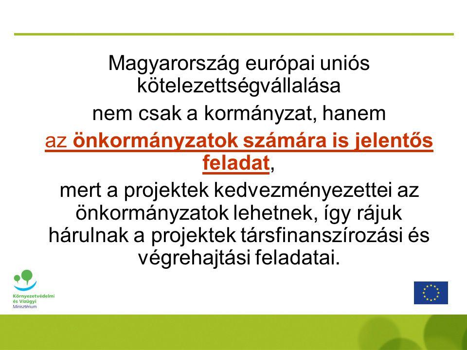Magyarország európai uniós kötelezettségvállalása nem csak a kormányzat, hanem az önkormányzatok számára is jelentős feladat, mert a projektek kedvezm