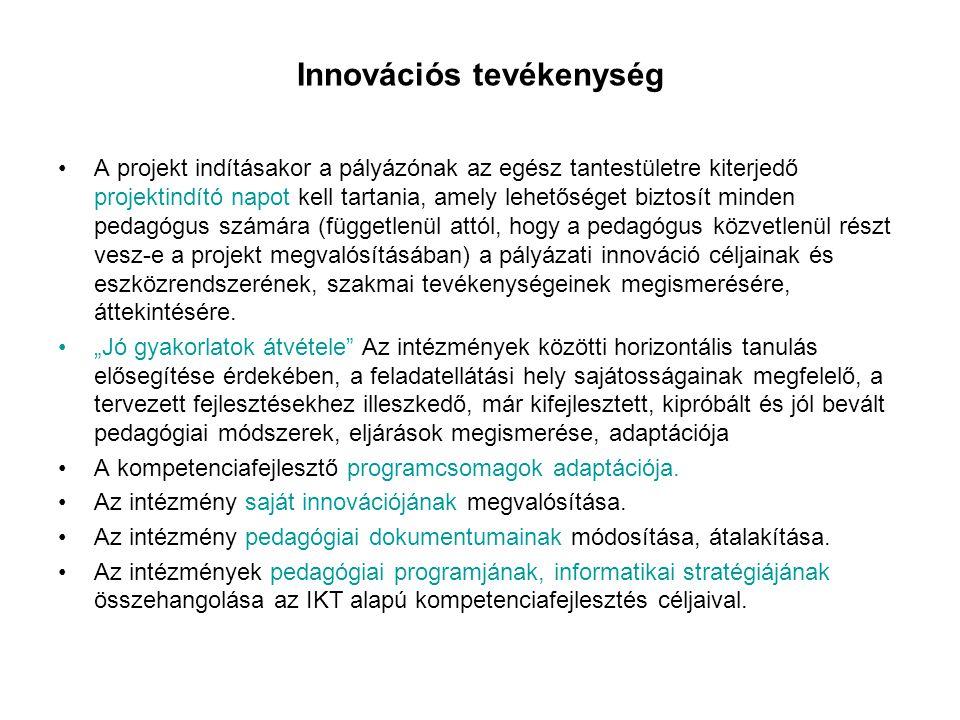 Innovációs tevékenység •A projekt indításakor a pályázónak az egész tantestületre kiterjedő projektindító napot kell tartania, amely lehetőséget bizto