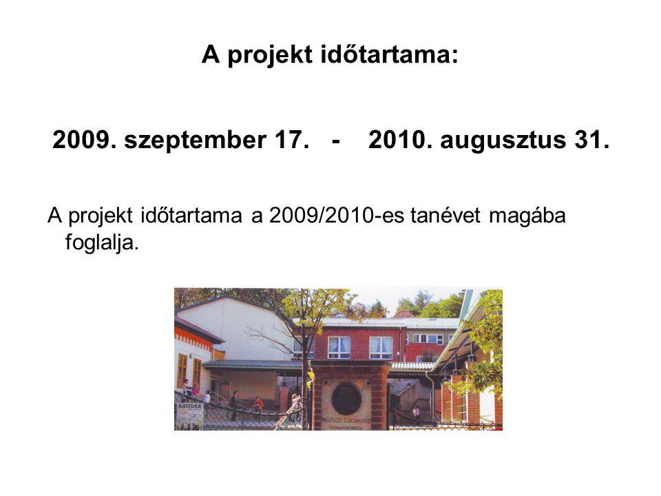 A projekt időtartama: 2009. szeptember 17. - 2010. augusztus 31. A projekt időtartama a 2009/2010-es tanévet magába foglalja.