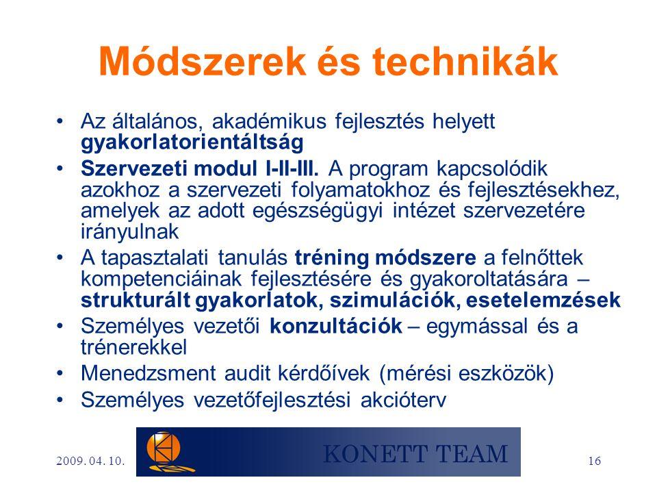 16 Módszerek és technikák •Az általános, akadémikus fejlesztés helyett gyakorlatorientáltság •Szervezeti modul I-II-III. A program kapcsolódik azokhoz