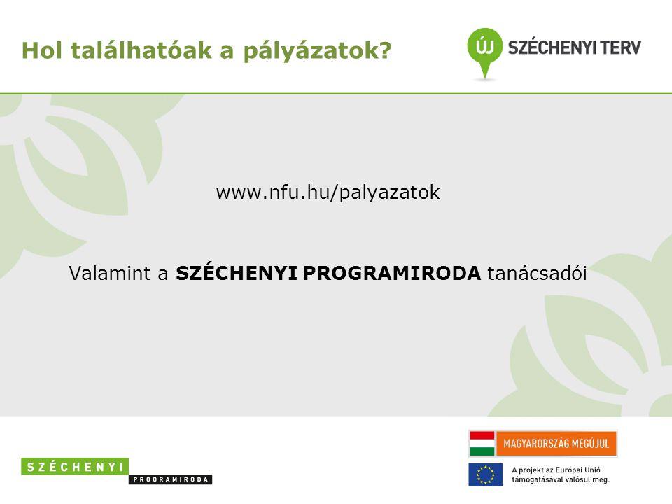 www.nfu.hu/palyazatok Valamint a SZÉCHENYI PROGRAMIRODA tanácsadói Hol találhatóak a pályázatok?