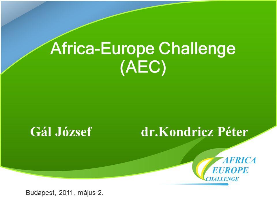Africa-Europe Challenge (AEC) Gál Józsefdr.Kondricz Péter Budapest, 2011. május 2.