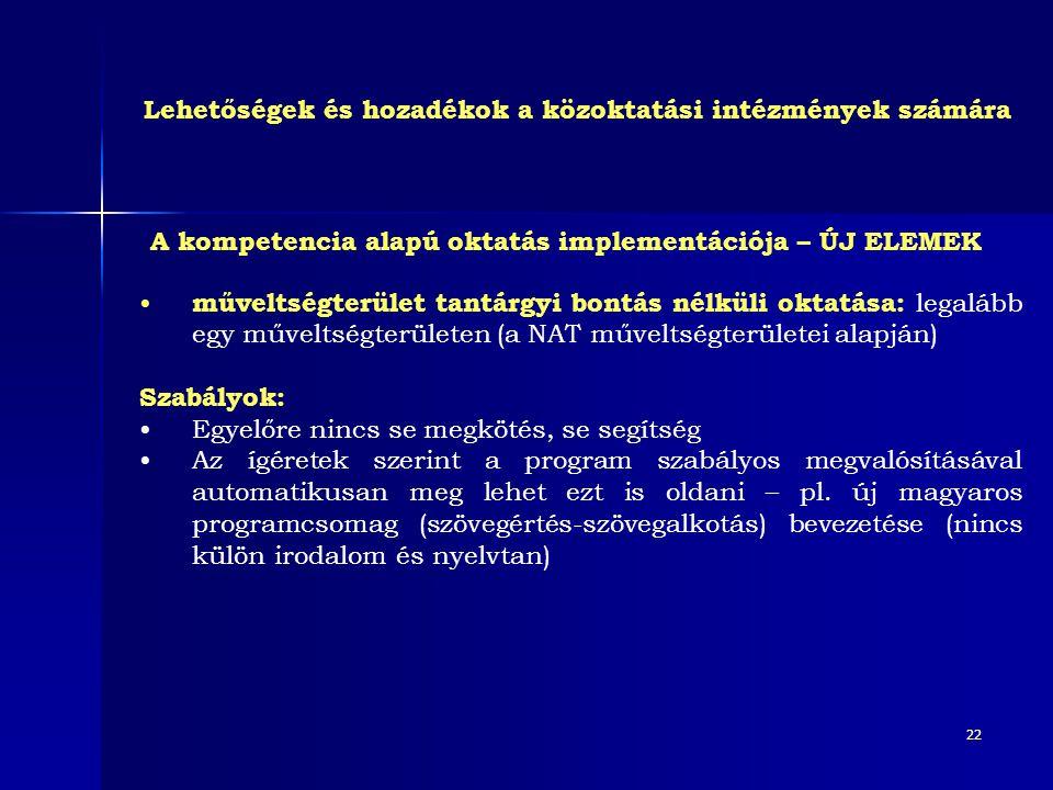 22 • műveltségterület tantárgyi bontás nélküli oktatása: legalább egy műveltségterületen (a NAT műveltségterületei alapján) Szabályok: •Egyelőre nincs