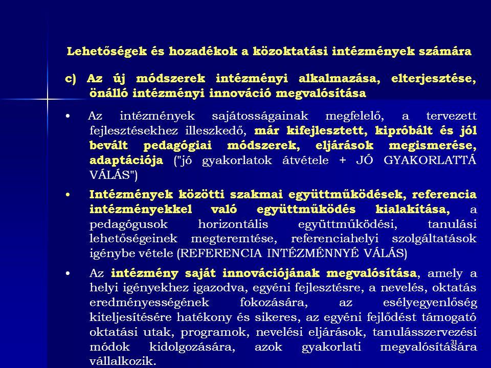 31 c) Az új módszerek intézményi alkalmazása, elterjesztése, önálló intézményi innováció megvalósítása • Az intézmények sajátosságainak megfelelő, a t