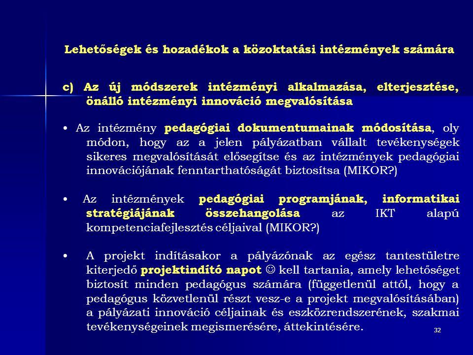 32 c) Az új módszerek intézményi alkalmazása, elterjesztése, önálló intézményi innováció megvalósítása • Az intézmény pedagógiai dokumentumainak módos