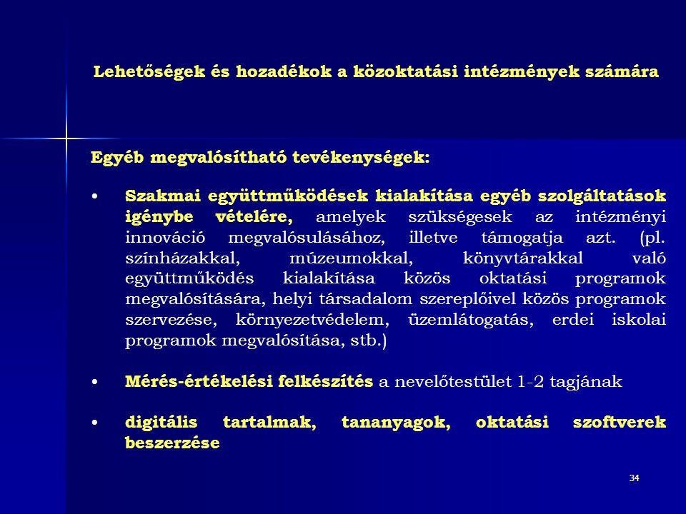 34 Egyéb megvalósítható tevékenységek: • Szakmai együttműködések kialakítása egyéb szolgáltatások igénybe vételére, amelyek szükségesek az intézményi